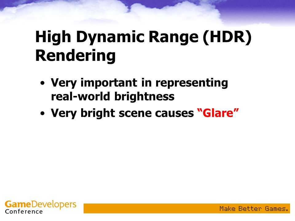 High Dynamic Range (HDR) Rendering Very important in representing real-world brightness Very bright scene causes Glare