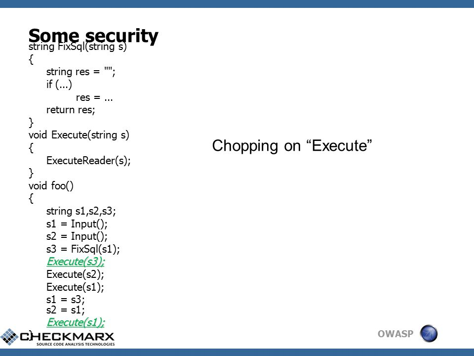 OWASP Some security string FixSql(string s) { string res = ; if (...) res =...