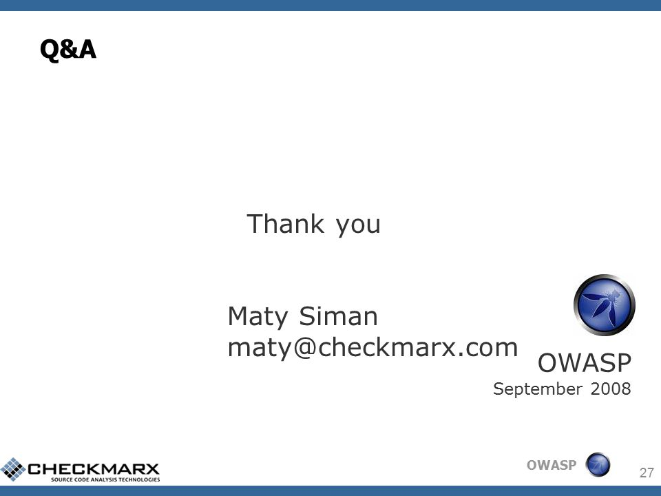 OWASP 27 Thank you Maty Siman maty@checkmarx.com OWASP September 2008 Q&A