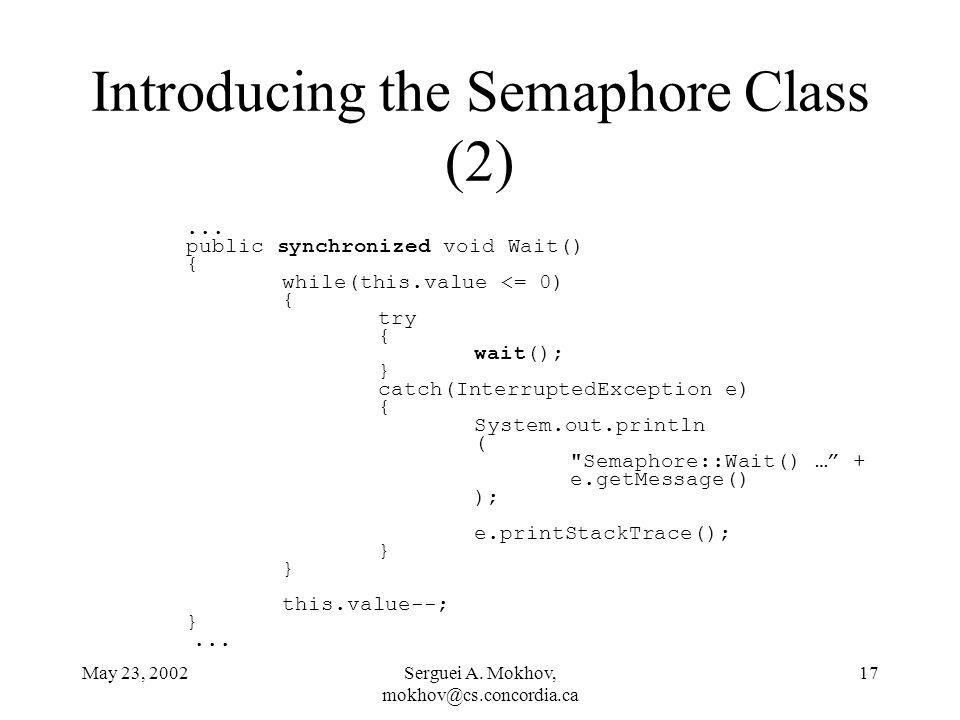 May 23, 2002Serguei A. Mokhov, mokhov@cs.concordia.ca 17 Introducing the Semaphore Class (2)...