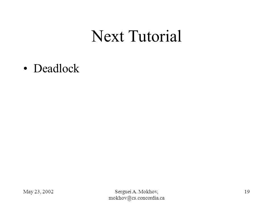 May 23, 2002Serguei A. Mokhov, mokhov@cs.concordia.ca 19 Next Tutorial Deadlock