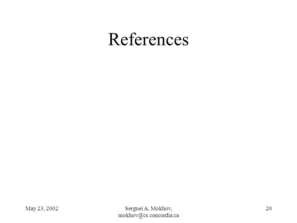 May 23, 2002Serguei A. Mokhov, mokhov@cs.concordia.ca 20 References