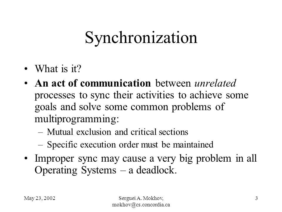 May 23, 2002Serguei A. Mokhov, mokhov@cs.concordia.ca 3 Synchronization What is it.