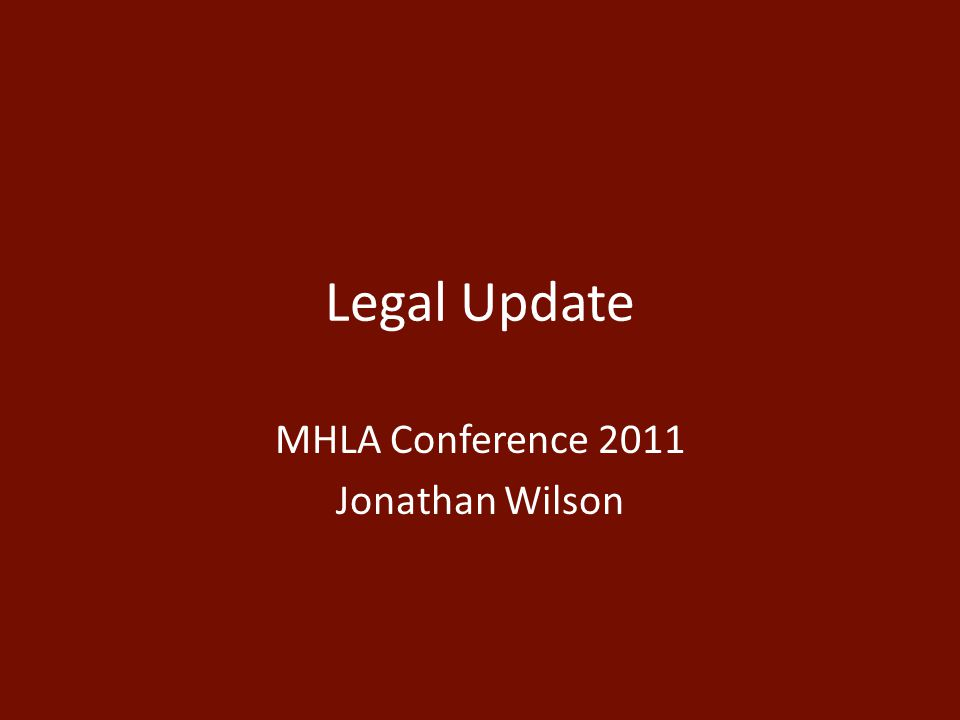 Legal Update MHLA Conference 2011 Jonathan Wilson