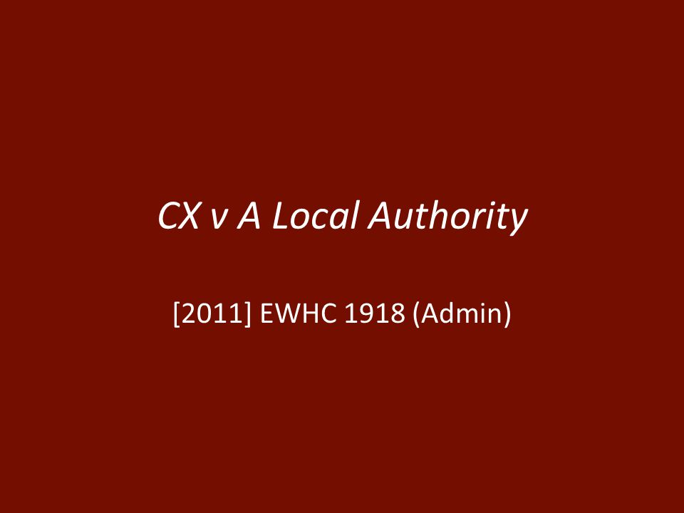CX v A Local Authority [2011] EWHC 1918 (Admin)