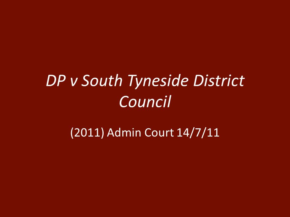 DP v South Tyneside District Council (2011) Admin Court 14/7/11