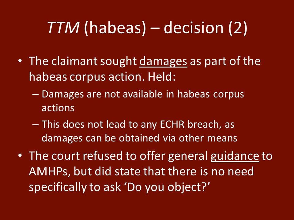 TTM (habeas) – decision (2) The claimant sought damages as part of the habeas corpus action.