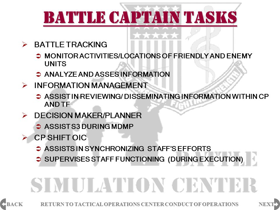 BACK NEXT RETURN TO TACTICAL OPERATIONS CENTER CONDUCT OF OPERATIONS RETURN TO TACTICAL OPERATIONS CENTER CONDUCT OF OPERATIONS COMMANDER CRITICAL INFORMATION REQUIREMENTS  CCIRs PREVENT UNNECESSARY AND REDUNDANT INFORMATION COLLECTION  CDRs TOOL TO FOCUS STAFF EFFORTS ON INFORMATION HE NEEDS TO MAKE DECISIONS  THIS INFORMATION DIRECTLY AFFECTS THE SUCCESSFUL EXECUTION OF OPERATIONS  CCIR DRIVE THE STAFF DEVELOPMENT OF THREE PRODUCTS:  PRIORITY INFORMATION REQUIREMENTS (PIR)  FRIENDLY FORCES INFORMATION REQUIREMENTS (FFIR)  ESSENTIAL ELEMENTS OF FRIENDLY INFORMATION (EEFI)