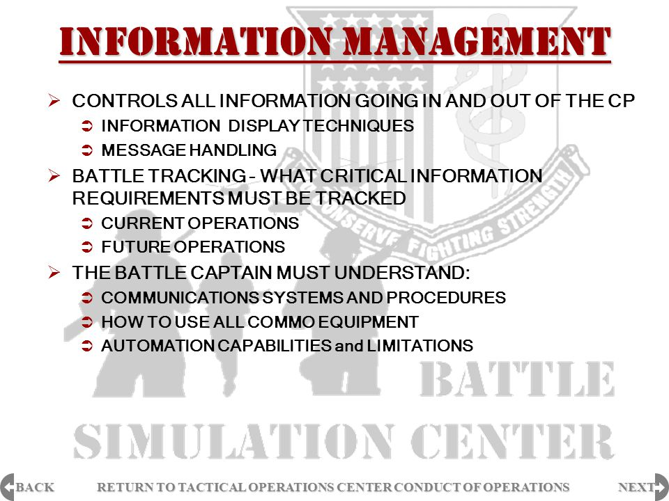 BACK NEXT RETURN TO TACTICAL OPERATIONS CENTER CONDUCT OF OPERATIONS RETURN TO TACTICAL OPERATIONS CENTER CONDUCT OF OPERATIONS ESSENTIAL ELEMENTS OF FRIENDLY INFORMATION  EEFI - HOW THE COMMANDER VIEWS HIS UNIT FROM THE ENEMY COMMANDERS PERSPECTIVE  INFORMATION ON FRIENDLY FORCES AND/OR ACTIVITIES THE COMMANDER DEEMS CRITICAL TO PROTECT FROM ENEMY COLLECTION EFFORTS  EXAMPLE:  THE COUNTER-RECON REPORTS THAT ENEMY RECON HAS PENETRATED THE SECURITY FORCE IN THE NORTH; THIS WOULD PUT THEM ON A PATH TO IDENTIFY THE TF RESERVE, A CDR EEFI.
