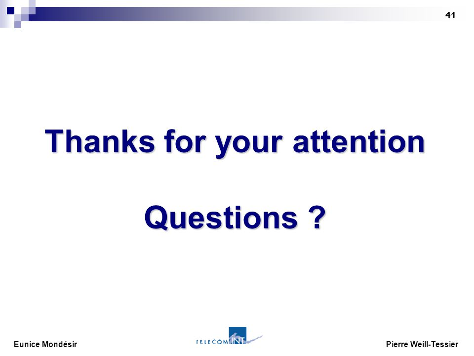 Eunice Mondésir Pierre Weill-Tessier 41 Thanks for your attention Questions