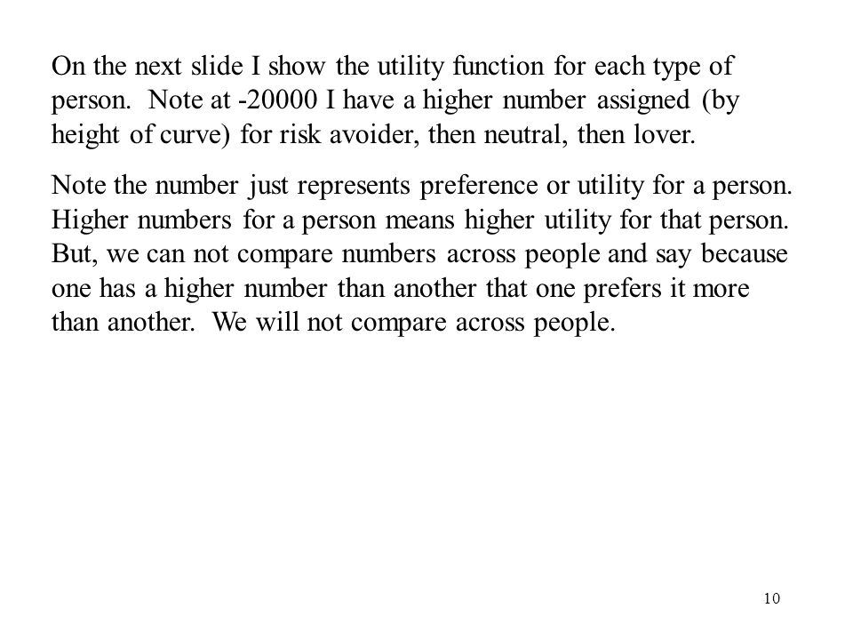 10 On the next slide I show the utility function for each type of person. Note at -20000 I have a higher number assigned (by height of curve) for risk