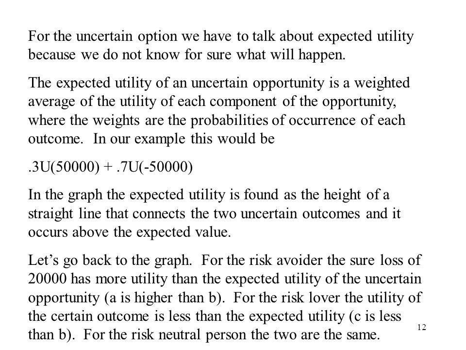 12 For the uncertain option we have to talk about expected utility because we do not know for sure what will happen.