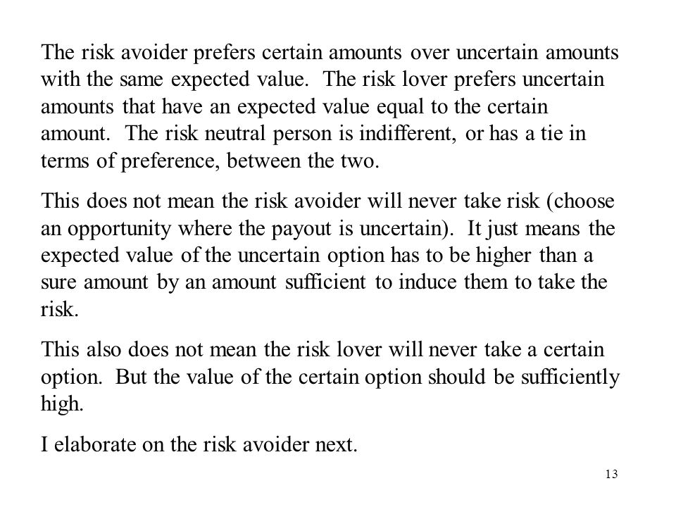 13 The risk avoider prefers certain amounts over uncertain amounts with the same expected value.