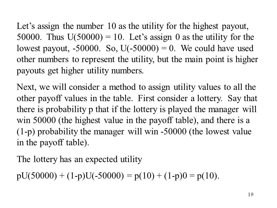 19 Let's assign the number 10 as the utility for the highest payout, 50000. Thus U(50000) = 10. Let's assign 0 as the utility for the lowest payout, -