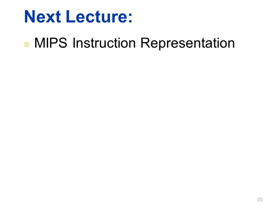 Next Lecture: MIPS Instruction Representation 25