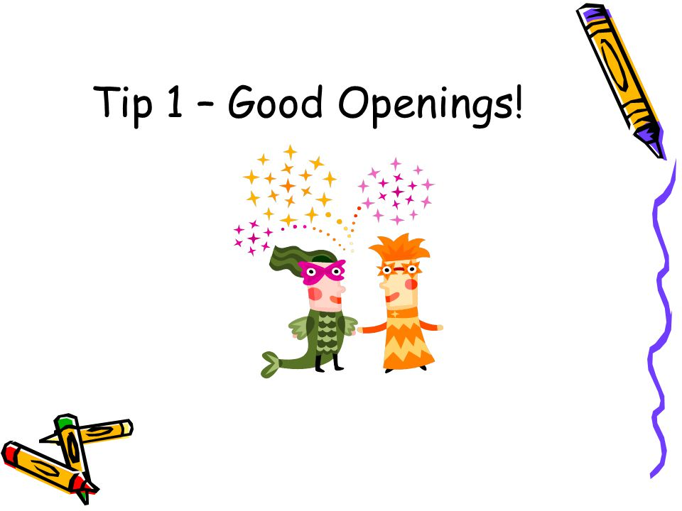 Effective Openings Look at the following openings.