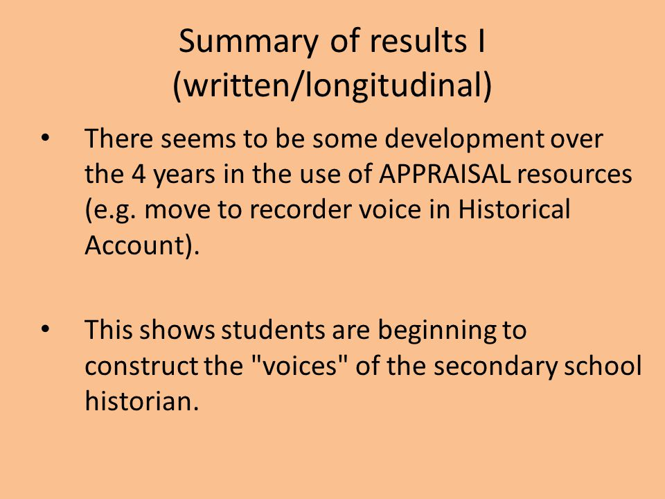 Summary of results I (written/longitudinal) There seems to be some development over the 4 years in the use of APPRAISAL resources (e.g.