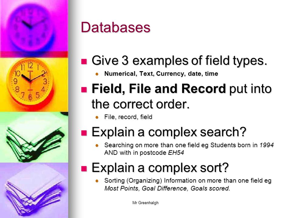 Mr Greenhalgh Databases Give 3 examples of field types.