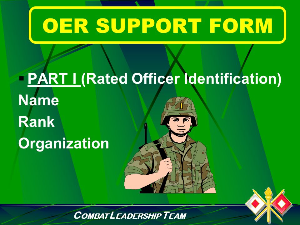 C OMBAT L EADERSHIP T EAM OER SUPPORT FORM  Purpose: Promote a top down emphasis on leadership communication, integrating rated officer participation in objective setting, performance counseling, and evaluation.