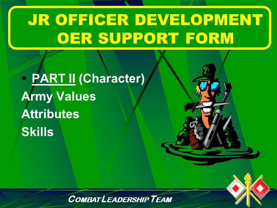 C OMBAT L EADERSHIP T EAM JR OFFICER DEVELOPMENT OER SUPPORT FORM  PART I (Instructions) Initial face to face Quarterly Follow-up counseling