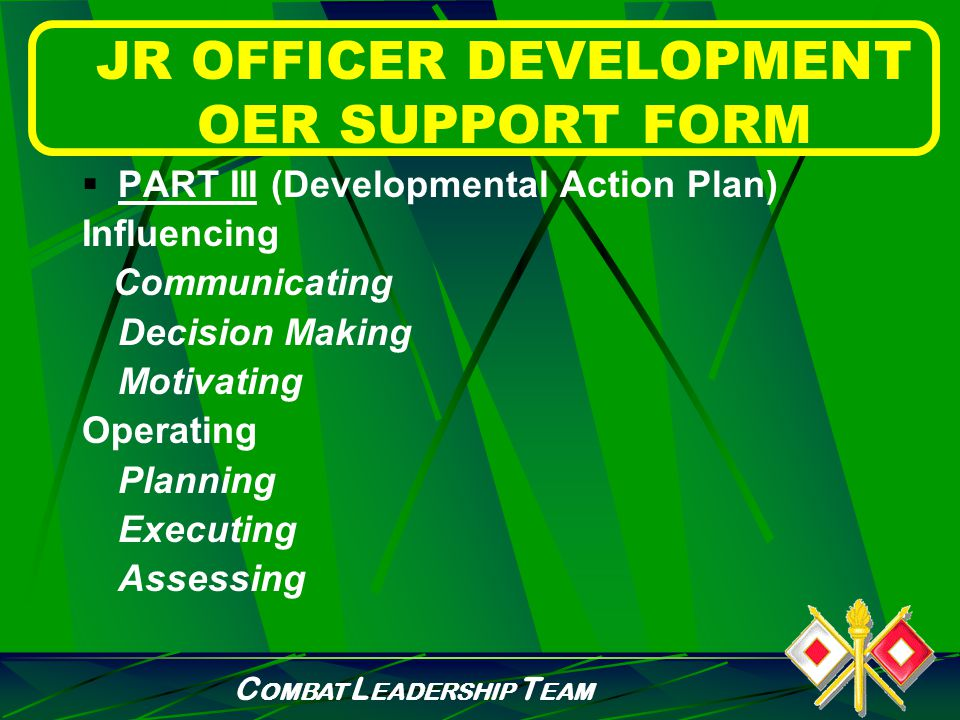 C OMBAT L EADERSHIP T EAM JR OFFICER DEVELOPMENT OER SUPPORT FORM  PART II (Character) Army Values Attributes Skills