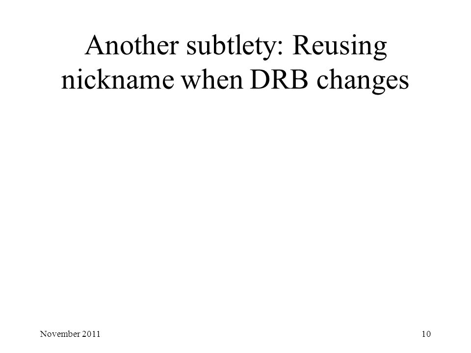 Another subtlety: Reusing nickname when DRB changes 10November 2011