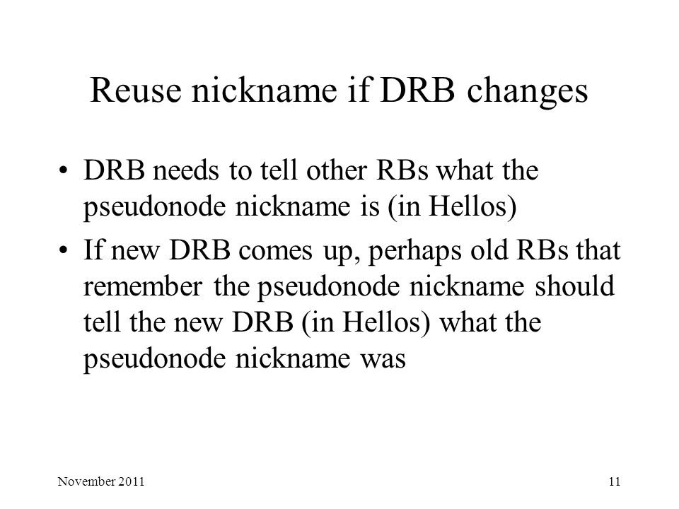 Reuse nickname if DRB changes DRB needs to tell other RBs what the pseudonode nickname is (in Hellos) If new DRB comes up, perhaps old RBs that rememb