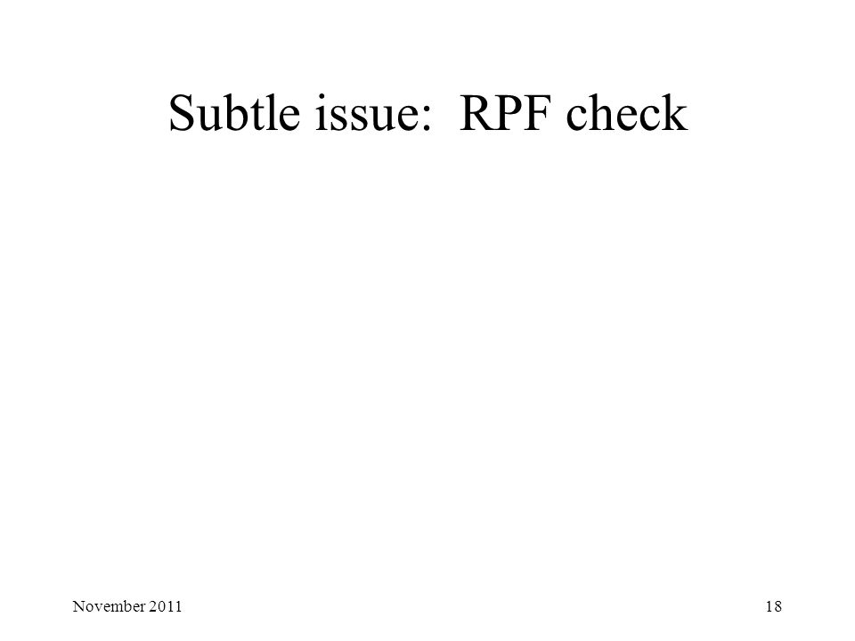 Subtle issue: RPF check 18November 2011