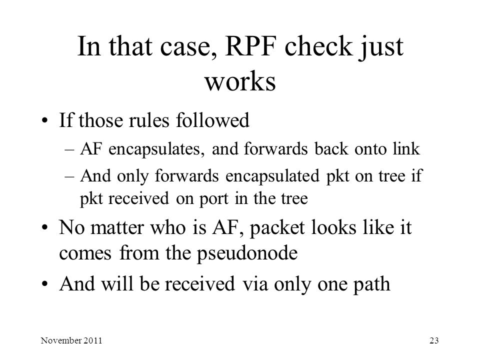 In that case, RPF check just works If those rules followed –AF encapsulates, and forwards back onto link –And only forwards encapsulated pkt on tree i