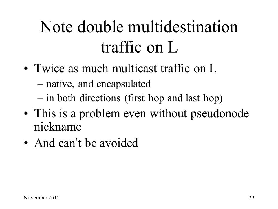 Note double multidestination traffic on L Twice as much multicast traffic on L –native, and encapsulated –in both directions (first hop and last hop)