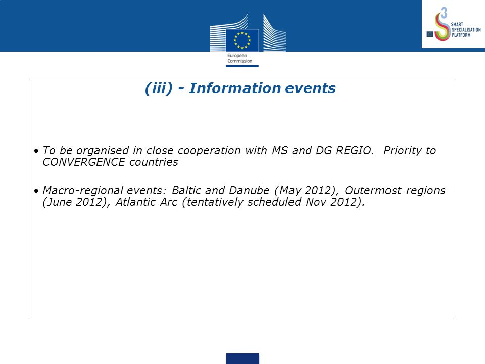 (iii) - Information events To be organised in close cooperation with MS and DG REGIO. Priority to CONVERGENCE countries Macro-regional events: Baltic