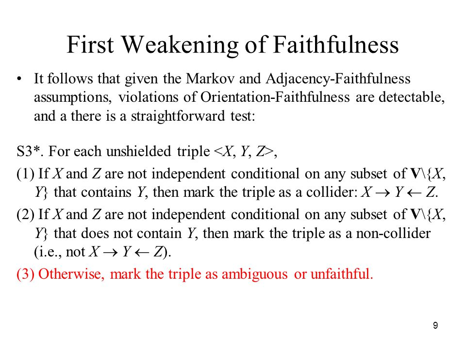 9 First Weakening of Faithfulness It follows that given the Markov and Adjacency-Faithfulness assumptions, violations of Orientation-Faithfulness are