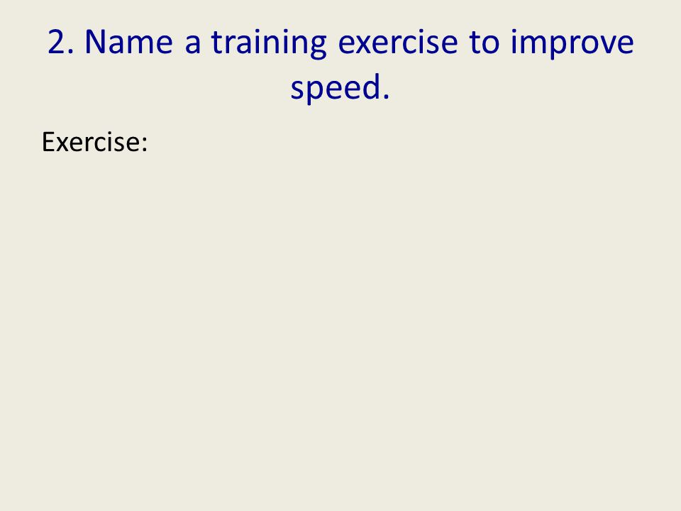 2. Name a training exercise to improve speed. Exercise: