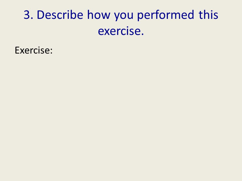 3. Describe how you performed this exercise. Exercise:
