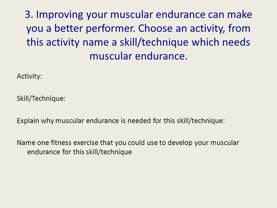 3. Improving your muscular endurance can make you a better performer.