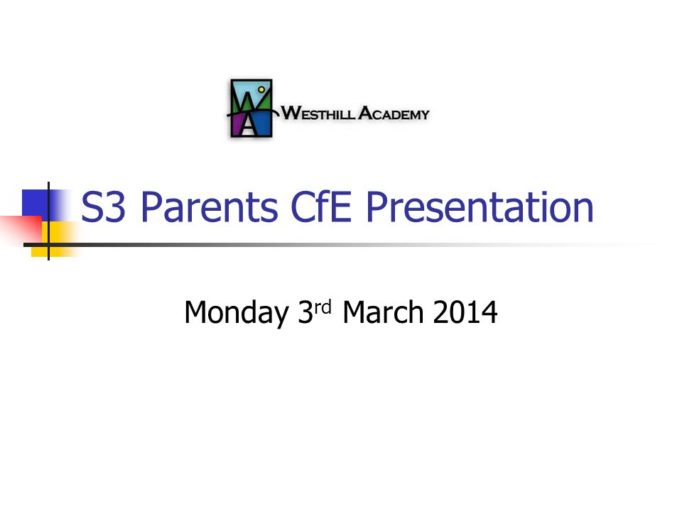 S3 Parents CfE Presentation Monday 3 rd March 2014