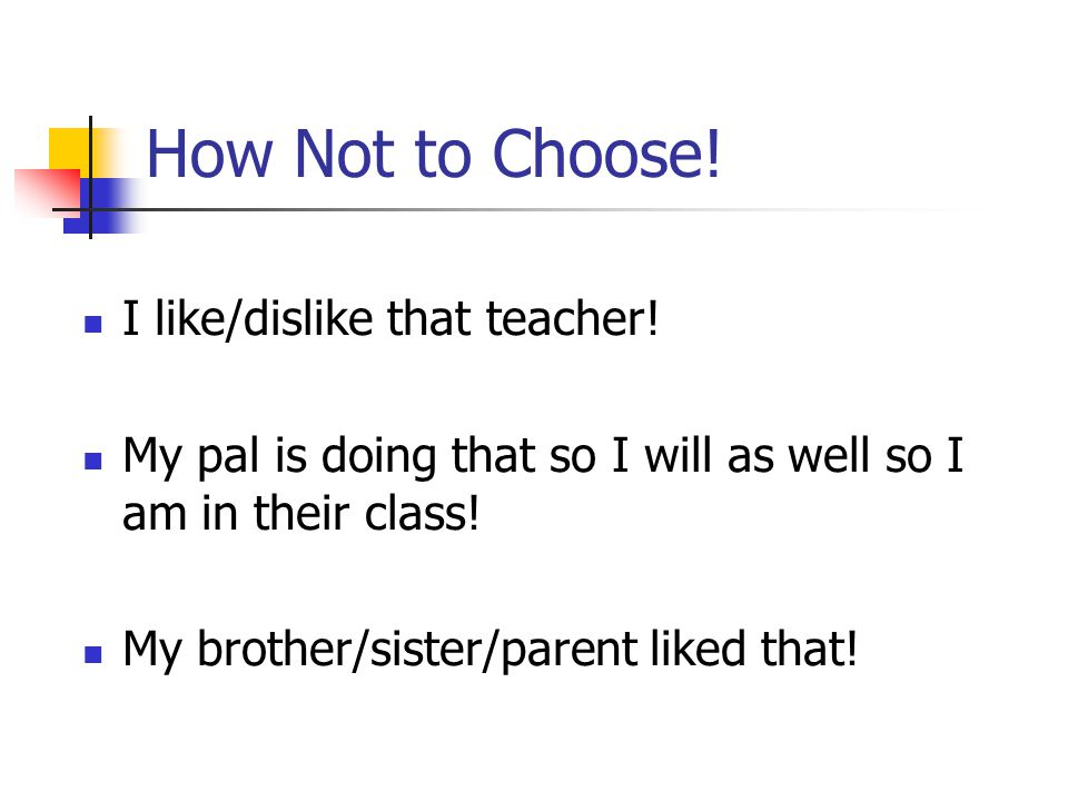 How Not to Choose. I like/dislike that teacher.