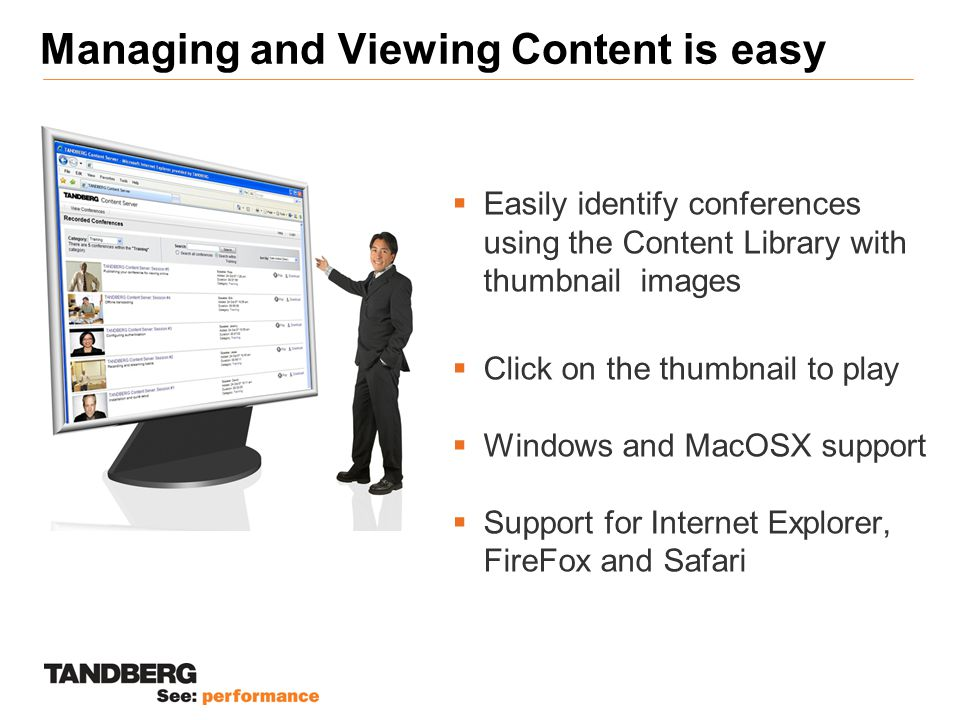 Managing and Viewing Content is easy  Easily identify conferences using the Content Library with thumbnail images  Click on the thumbnail to play  Windows and MacOSX support  Support for Internet Explorer, FireFox and Safari