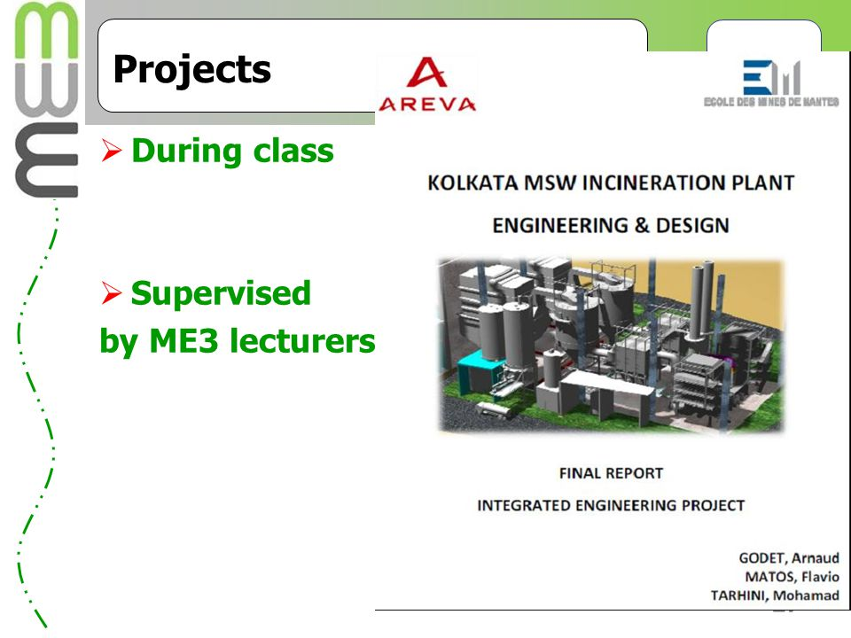27 Projects  During class  Supervised by ME3 lecturers