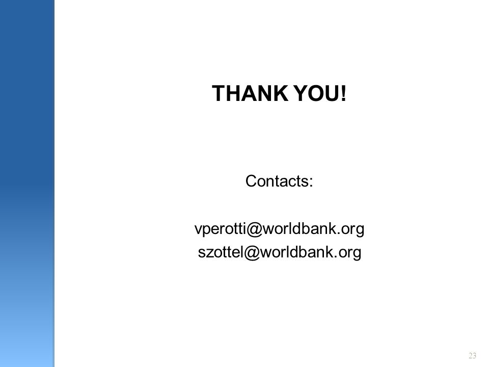 23 THANK YOU! Contacts: vperotti@worldbank.org szottel@worldbank.org