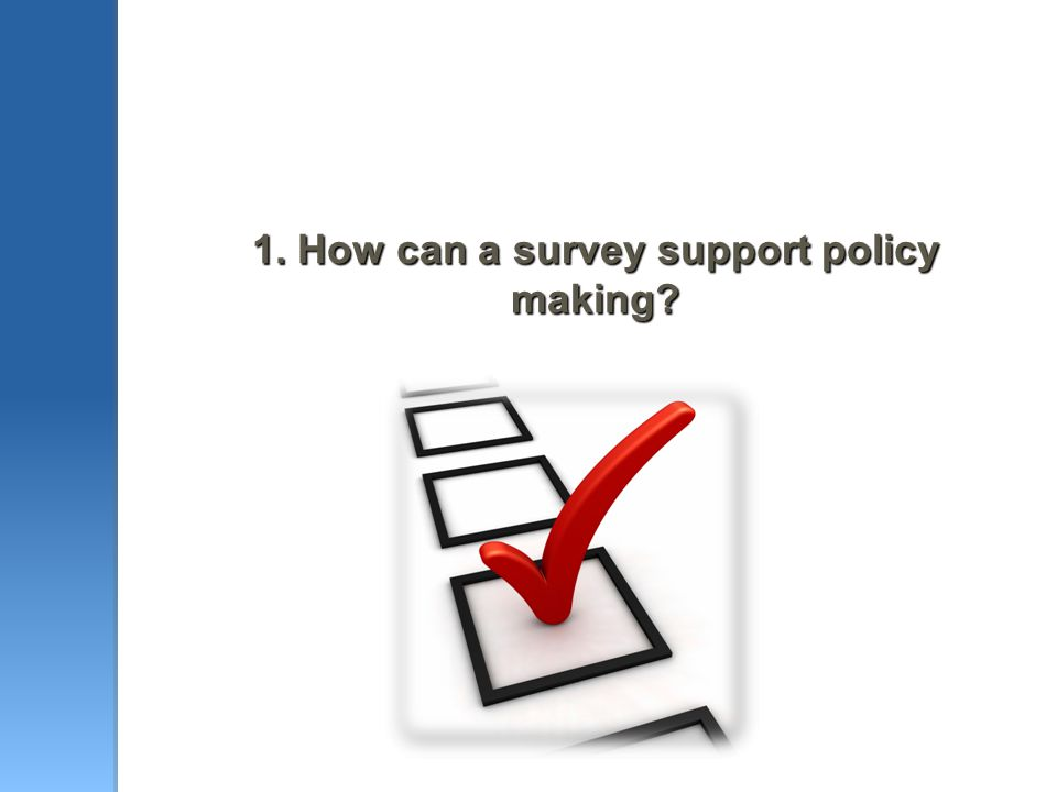 1. How can a survey support policy making?
