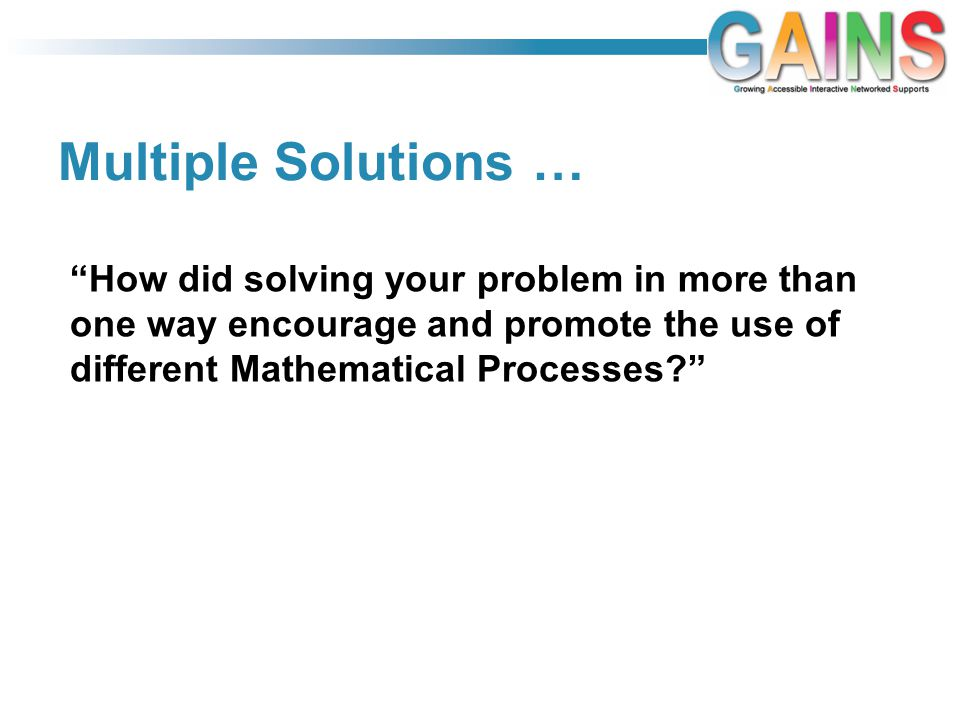 Multiple Solutions … How did solving your problem in more than one way encourage and promote the use of different Mathematical Processes