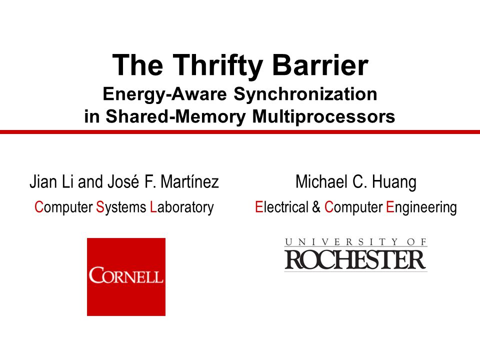 The Thrifty Barrier Energy-Aware Synchronization in Shared-Memory Multiprocessors Jian Li and José F.