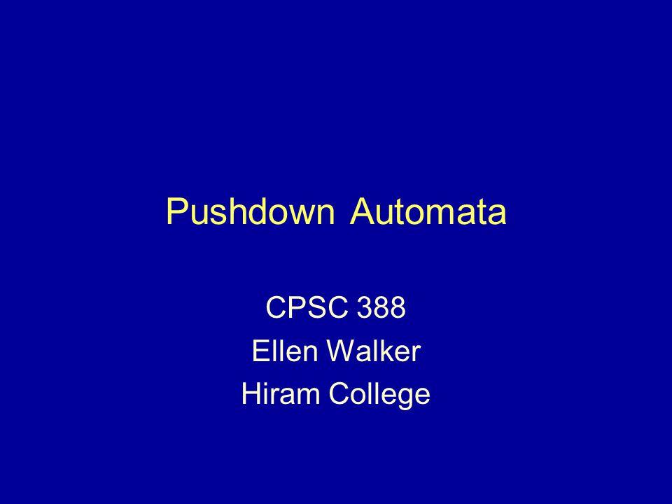 Pushdown Automata CPSC 388 Ellen Walker Hiram College