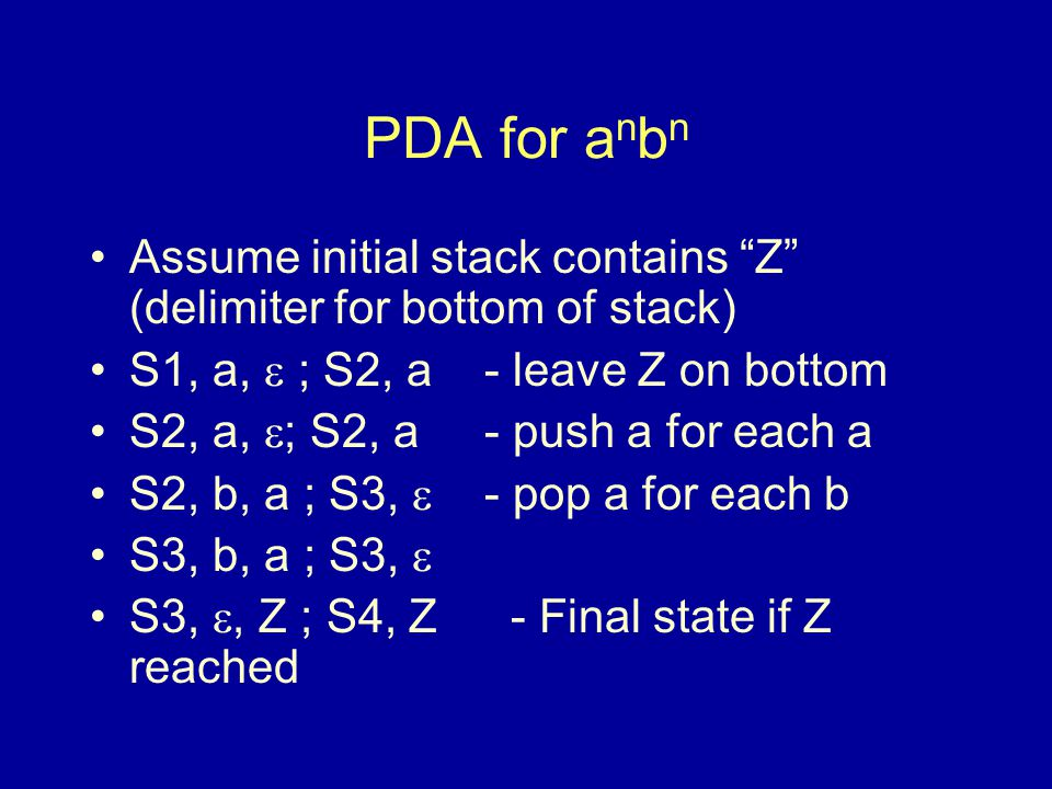 """PDA for a n b n Assume initial stack contains """"Z"""" (delimiter for bottom of stack) S1, a,  ; S2, a - leave Z on bottom S2, a,  ; S2, a - push a for e"""