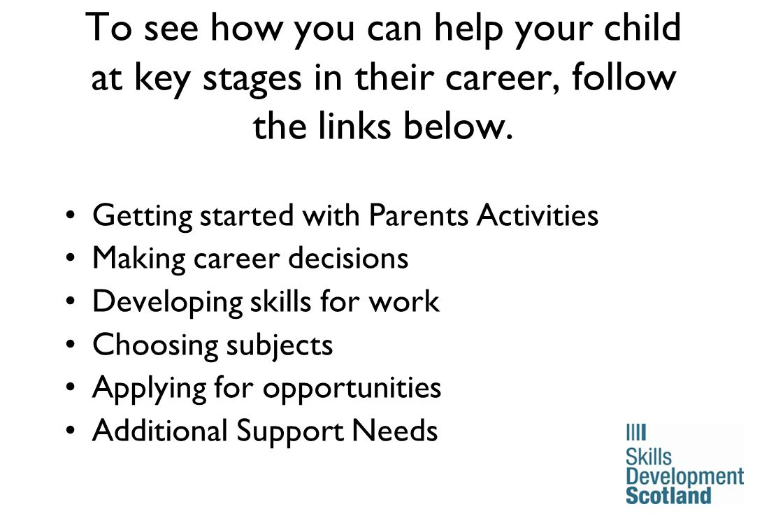 17 To see how you can help your child at key stages in their career, follow the links below.