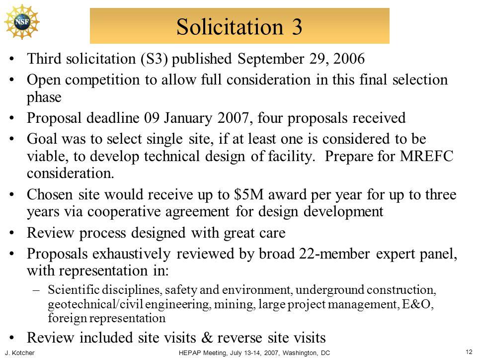 J. Kotcher HEPAP Meeting, July 13-14, 2007, Washington, DC 12 Solicitation 3 Third solicitation (S3) published September 29, 2006 Open competition to