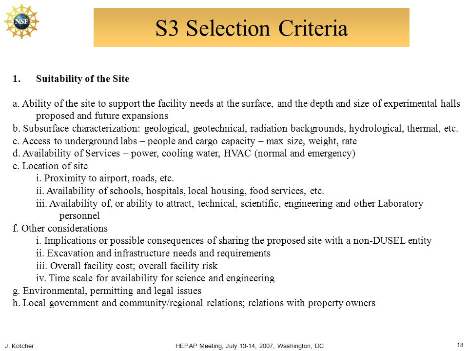 J. Kotcher HEPAP Meeting, July 13-14, 2007, Washington, DC 18 S3 Selection Criteria 1.Suitability of the Site a. Ability of the site to support the fa