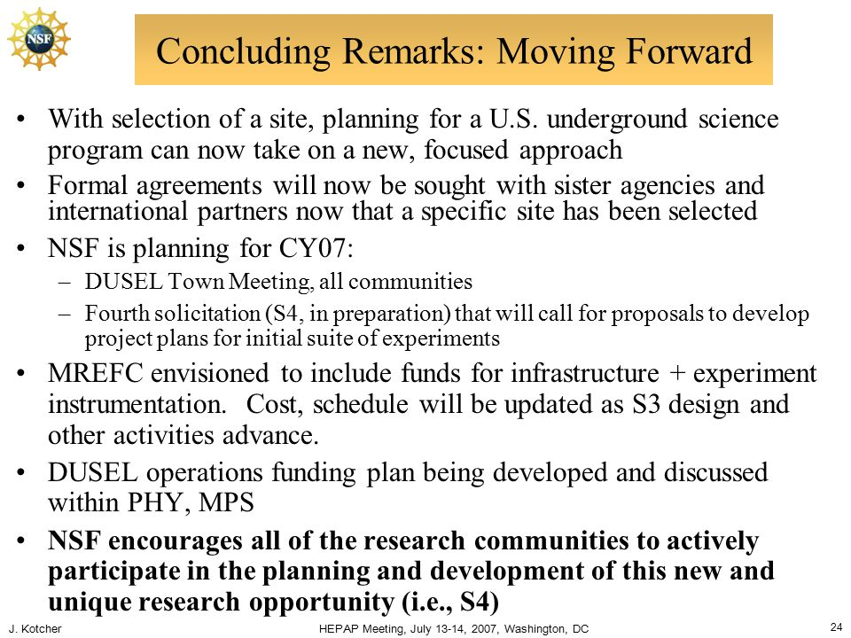J. Kotcher HEPAP Meeting, July 13-14, 2007, Washington, DC 24 Concluding Remarks: Moving Forward With selection of a site, planning for a U.S. undergr