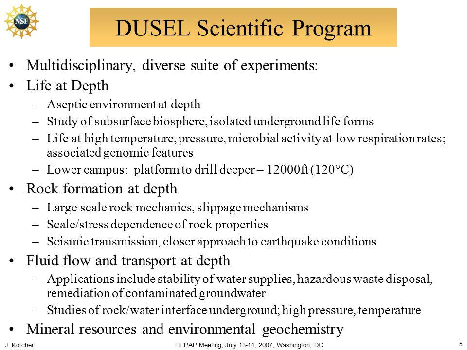 J. Kotcher HEPAP Meeting, July 13-14, 2007, Washington, DC 5 DUSEL Scientific Program Multidisciplinary, diverse suite of experiments: Life at Depth –